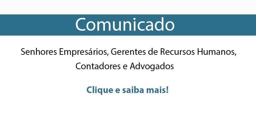 COMUNICADO! Senhores Empresários, Gerentes de Recursos Humanos, Contadores e Advogados