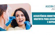 Temos assistência odontológica gratuita para associados e dependentes