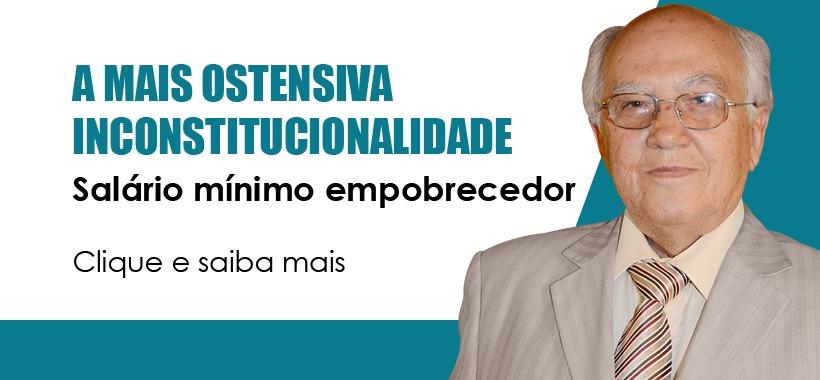 A MAIS OSTENSIVA INCONSTITUCIONALIDADE SALÁRIO MÍNIMO EMPOBRECEDOR