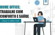Trabalho em Home Office: dicas para manter o conforto e a saúde