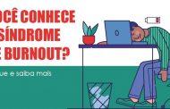 Conheça a Síndrome de Burnout, doença relacionada ao trabalho