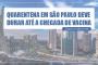 Dória afirma que quarentena em São Paulo continuará até a chegada da vacina
