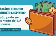 Pagamento de 13º e férias não pode descontar redução de salário nem suspensão de contrato
