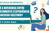 Qual é a diferença entre conhecimento e experiência no processo seletivo?