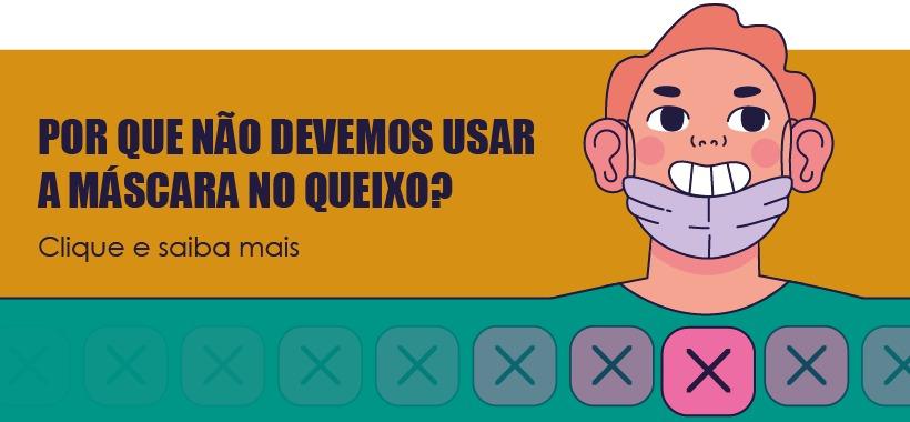 Uso de máscara no queixo é incorreto e aumenta chance de infecção pela COVID-19