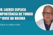 Dr. Laerce explica a importância de tomar 2ª dose de vacina