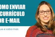 Especialista ensina a forma certa de enviar seu currículo por e-mail